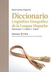 Diccionario Lingüístico Etnográfico de la Lengua Mapuche. Mapudungun - Español - English